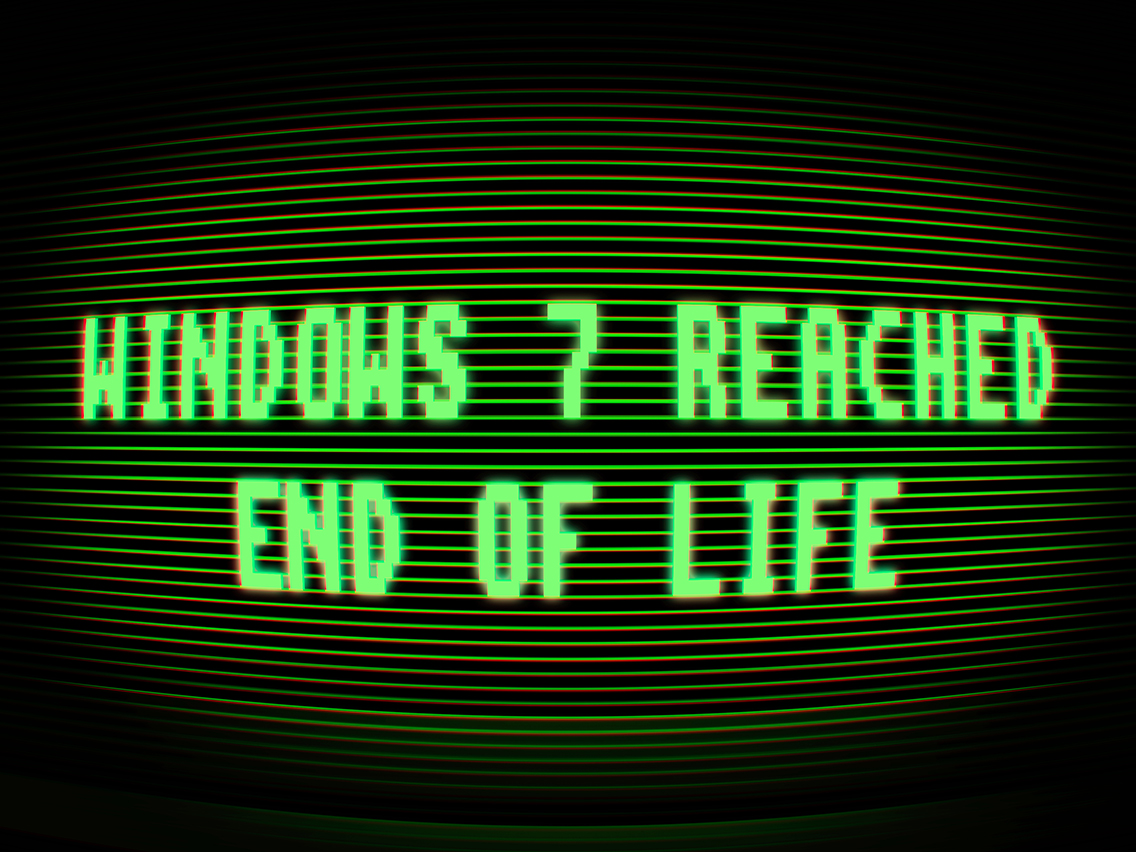 "CRT screen reading ""Windows 7 reached end of life"""